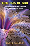 Kathy J. Forti Ph.D. Fractals of God: A Psychologist's Near-Death Experience and Journeys into the Mystical