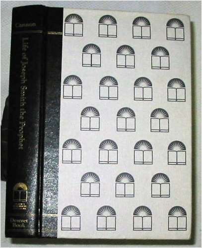Life of Joseph Smith the Prophet (Classics in Mormon literature), GEORGE Q. CANNON