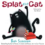 Splat the Cat (       UNABRIDGED) by Rob Scotton Narrated by Dan Bittner