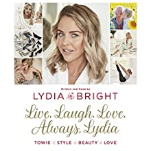 Live, Laugh, Love, Always, Lydia Audiobook by Lydia Bright Narrated by Lydia Bright