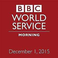 December 01, 2015: Morning  by  BBC Newshour Narrated by Owen Bennett-Jones, Lyse Doucet, Robin Lustig, Razia Iqbal, James Coomarasamy, Julian Marshall
