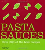 VARIOUS Pasta Sauces: Over 200 Delicious Recipes (Hamlyn)