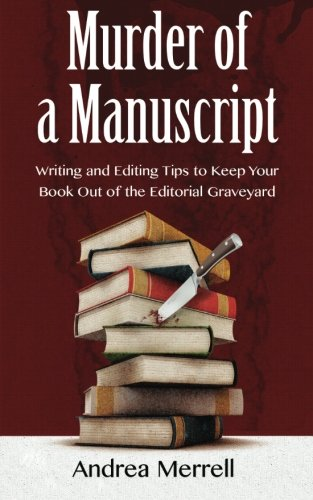 Murder of a Manuscript - Writing and Editing Tips to Keep Your Book Out of the Editorial Graveyard