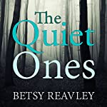 The Quiet Ones | Betsy Reavley