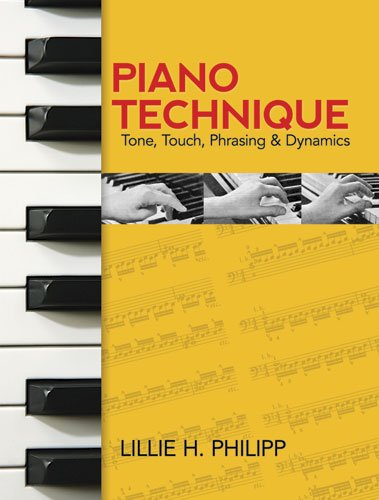Piano Technique: Tone, Touch, Phrasing & Dynamics, by Lillie H. Philipp