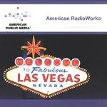 Las Vegas: An Unconventional History | American RadioWorks
