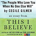 The People Who Love You When No One Else Will: A 'This I Believe' Essay | Cecile Gilmer