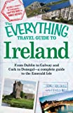 img - for The Everything Travel Guide to Ireland: From Dublin to Galway and Cork to Donegal - a complete guide to the Emerald Isle (Everything ) book / textbook / text book