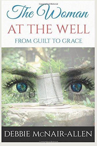 The Woman At the Well: From Guilt to Grace PDF