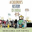 A Children's History of India Hörbuch von Subhadra Sen Gupta Gesprochen von: Manisha Sethi