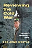 img - for Reviewing the Cold War: Approaches, Interpretations, Theory (Cass Series: Cold War History) (Nobel Symposium 107) book / textbook / text book