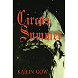 Circus Summer (Circus of Curiosities Book 1) (Volume 1) ~ Kailin Gow