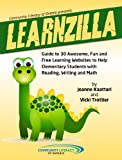 LEARNZILLA: Guide to 30 Fun and Free Learning Websites to Help Elementary Students with Reading, Writing and Math