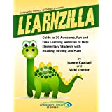 LEARNZILLA: Guide to 30 Fun and Free Learning Websites to Help Elementary Students with Reading, Writing and Mathby Joanne Kaattari