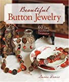 Beautiful Button Jewelry: 60 Easy Heirloom Treasures