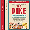 The Pike: Gabriele d'Annunzio, Poet, Seducer and Preacher of War (       UNABRIDGED) by Lucy Hughes-Hallett Narrated by Karoline Newman
