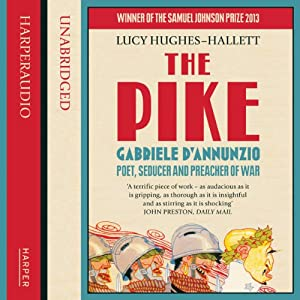 The Pike: Gabriele d'Annunzio, Poet, Seducer and Preacher of War Audiobook