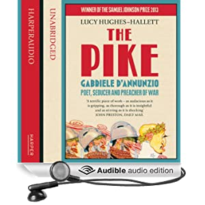 The Pike: Gabriele d'Annunzio, Poet, Seducer and Preacher of War (Unabridged)