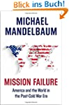 Mission Failure: America and the Worl...