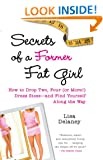 Secrets of a Former Fat Girl: How to Lose Two, Four (or More!) Dress Sizes - And Find Yourself Along the Way