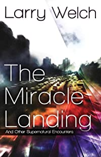 (FREE on 11/30) The Miracle Landing: And Other Supernatural Encounters by Larry Welch - http://eBooksHabit.com