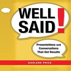 Well Said!: Presentations and Conversations that Get Results | [Darlene Price]
