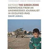 Beyond the Green Zone: Dispatches from an Unembedded Journalist in Occupied Iraq ~ Dahr Jamail
