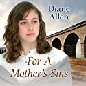 For a Mother's Sins Audiobook by Diane Allen Narrated by Anne Dover