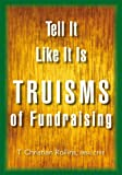 Image of Tell It Like It Is: Truisms of Fundraising