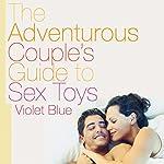 The Adventurous Couple's Guide to Sex Toys | Violet Blue