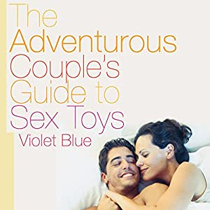 The Adventurous Couple's Guide to Sex Toys Audiobook