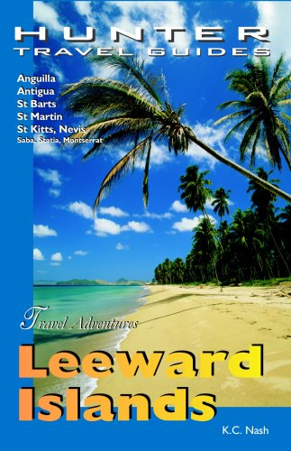 Leeward Islands Adventure Guide: Anguilla, Antigua, St. Barts, St. Kitts & St. Martin (Adventure Guides)