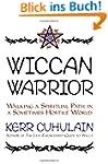 Wiccan Warrior: Walking a Spiritual P...