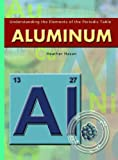 Aluminum (Understanding the Elements of the Periodic Table)