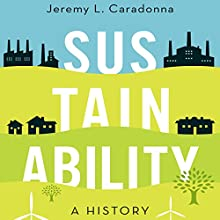 Sustainability: A History (       UNABRIDGED) by Jeremy L. Caradonna Narrated by Edoardo Ballerini
