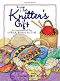 The Knitter's Gift: An Inspirational Bag of Words, Wisdom, and Craft (1593371004) by Murphy, Bernadette