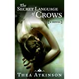 The Secret Language of Crows (a dark literary novel) ~ Thea Atkinson