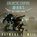 Destruction: Galactic Empire Wars, Book 1 Audiobook by Raymond L. Weil Narrated by David Rheinstrom