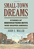 Small-Town Dreams: Stories of Midwestern Boys Who Shaped America