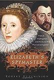 Elizabeths Spymaster: Francis Walsingham and the Secret War That Saved England