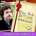 The 3rd Degree: Complete Series 3 Radio/TV Program by David Tyler Narrated by Steve Punt