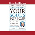 Discovering Your Soul's Purpose: Finding Your Path in Life, Work, and Personal Mission the Edgar Cayce Way, Second Edition | Mark Thurston