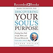 Discovering Your Soul's Purpose: Finding Your Path in Life, Work, and Personal Mission the Edgar Cayce Way, Second Edition Audiobook by Mark Thurston Narrated by Richard Harries