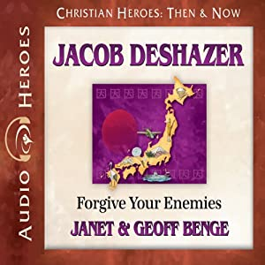 Jacob DeShazer: Forgive Your Enemies (Christian Heroes: Then & Now) | [Janet Benge, Geoff Benge]