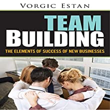 Teambuilding: The Elements of Success of New Businesses (       UNABRIDGED) by Vorgic Estan Narrated by Bobby Brill