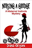 img - for Nursing a Grudge (A Maternal Instincts Mystery series) book / textbook / text book