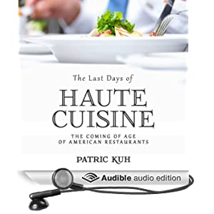 The Last Days of Haute Cuisine: The Coming of Age of American Restaurants (Unabridged)