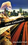 Sikhs Unlimited: A Travelogue from Delhi to Los Angeles Via London (8129112078) by Khushwant Singh