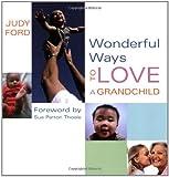 Wonderful Ways to Love a Grandchild (Wonderful Ways Series)