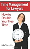 Image of Time Management for Lawyers: How to Double Your Free Time